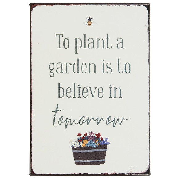 Ib Laursen - Metalskilt - To plant a garden is to believe in tomorrow