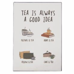 Metalskilt - Tea is always a good idea - Ib Laursen