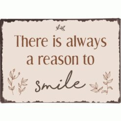 Metalskilt - there is always a reson to smile - Ib Laursen